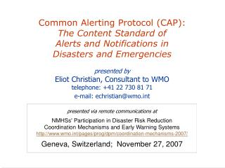 Common Alerting Protocol (CAP):  The Content Standard of  Alerts and Notifications in  Disasters and Emergencies