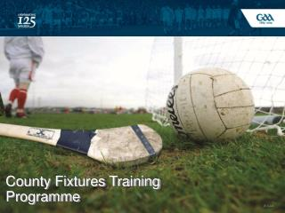 County Fixtures Training Programme