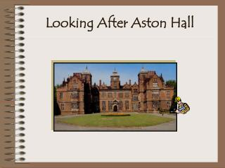 Looking After Aston Hall