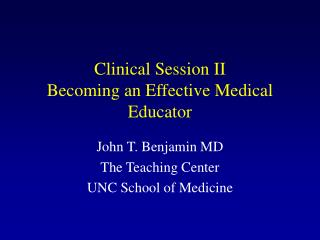 Clinical Session II Becoming an Effective Medical Educator