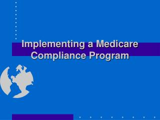 Implementing a Medicare Compliance Program