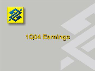 1Q04 Earnings Highlights R 231.1 bi