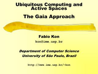 Ubiquitous Computing and  Active Spaces The Gaia Approach