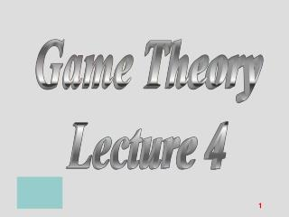 Game Theory Lecture 4