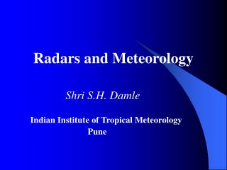 Radars and Meteorology Shri S.H. Damle Indian Institute of Tropical Meteorology                               Pune