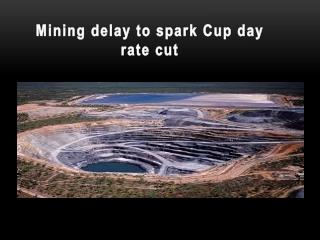Mijnbouw vertraging om vonk Cup dag tarief knippen