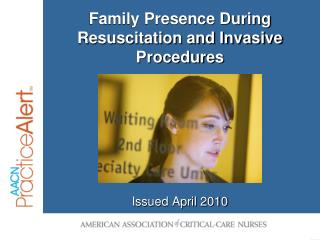 Family Presence During Resuscitation and Invasive Procedures