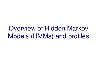 Overview of Hidden Markov Models HMMs and profiles