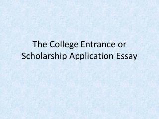 The College Entrance or Scholarship Application Essay