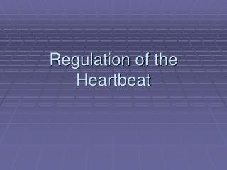 Regulation of the Heartbeat