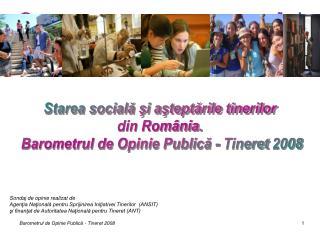 Starea socială şi aşteptările tinerilor  din România.  Barometrul de Opinie Publică - Tineret 2008
