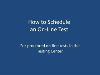 How to Schedule  an On-Line Test