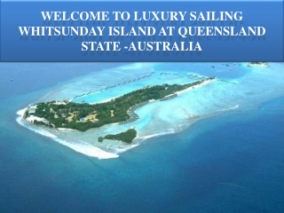 Welcome To Luxury Sailing Whitsundays Island at Queensland S