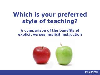 Which is your preferred style of teaching   A comparison of the benefits of  explicit versus implicit instruction
