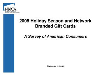 2008 Holiday Season and Network Branded Gift Cards A Survey of American Consumers November 1, 2008