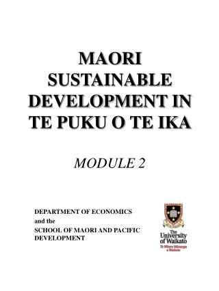 MAORI SUSTAINABLE DEVELOPMENT IN TE PUKU O TE IKA MODULE 2