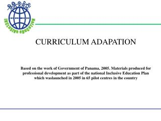 CURRICULUM ADAPATION   Based on the work of Government of Panama, 2005. Materials produced for professional development