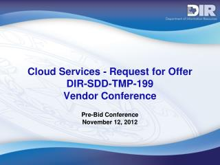 Cloud Services - Request for Offer DIR-SDD-TMP-199  Vendor Conference
