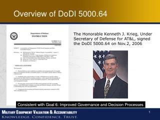 The Honorable Kenneth J. Krieg, Under Secretary of Defense for AT&L, signed the DoDI 5000.64 on Nov.2, 2006