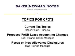 TOPICS FOR CFO'S Current Tax Topics Roger Poulin, Principal Proposed FASB Lease Accounting Changes Nick Ireland, Senior