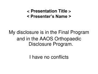 < Presentation Title > < Presenter's Name >