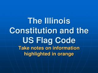 The Illinois Constitution and the US Flag Code Take notes on information highlighted in orange