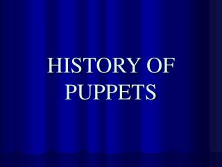 HISTORY OF PUPPETS