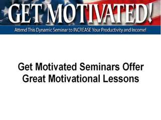 Get Motivated Seminars Offer Great Motivational Lessons