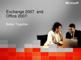Exchange 2007  and  Office 2007: Better Together