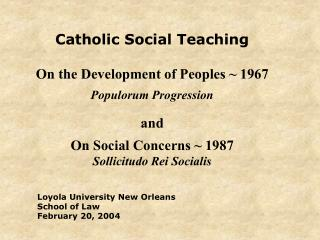 Catholic Social Teaching On the Development of Peoples ~ 1967 Populorum Progression and On Social Concerns ~ 1987 Sollic