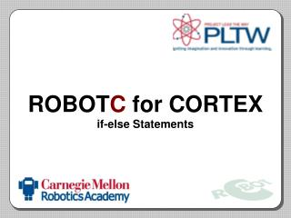 ROBOT C  for CORTEX if-else Statements