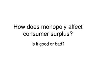 How does monopoly affect consumer surplus?