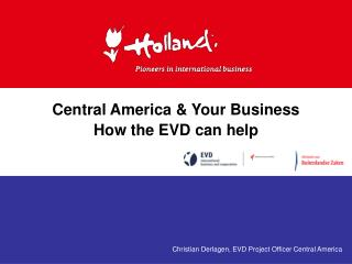 Central America & Your Business How the EVD can help