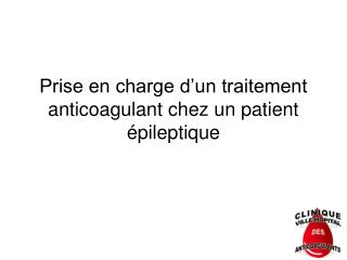 Prise en charge d un traitement anticoagulant chez un patient  pileptique