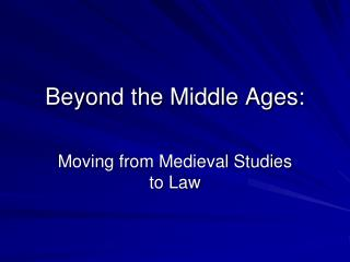 Beyond the Middle Ages: