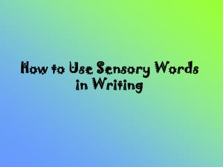 How to Use Sensory Words in Writing