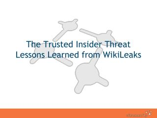 The Trusted Insider Threat Lessons Learned from  WikiLeaks