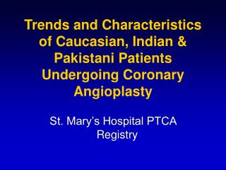 Trends and Characteristics of Caucasian, Indian & Pakistani Patients Undergoing Coronary Angioplasty