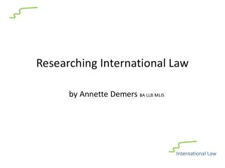 Researching International Law     by Annette Demers BA LLB MLIS