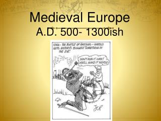 Medieval Europe A.D. 500- 1300ish