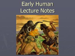 Early Human Lecture Notes