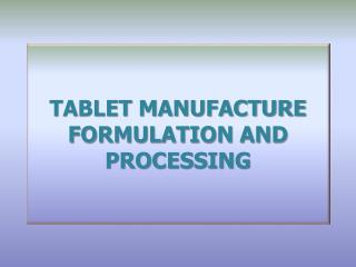 TABLET MANUFACTURE FORMULATION AND PROCESSING