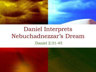 Daniel Interprets Nebuchadnezzar's Dream