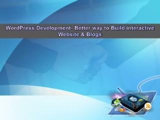 WordPress Development- Better way to Build interactive Websi