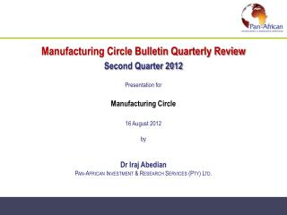 Manufacturing Circle Bulletin Quarterly Review Second Quarter 2012  Presentation for   Manufacturing Circle  16 August 2