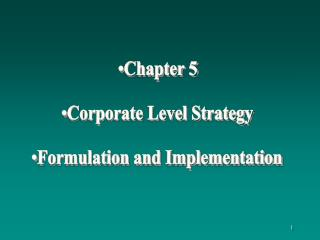 Chapter 5 Corporate Level Strategy Formulation and Implementation