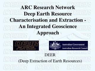 ARC Research Network Deep Earth Resource Characterisation and Extraction - An Integrated Geoscience Approach
