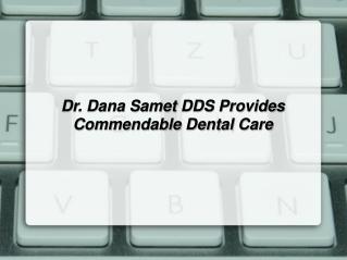 Dr. Dana Samet DDS Provides Commendable Dental Care