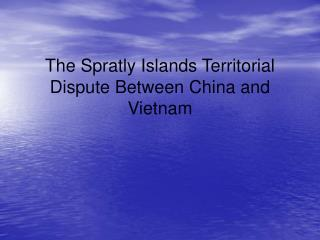 The Spratly Islands Territorial Dispute Between China and Vietnam