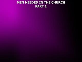 MEN NEEDED IN THE CHURCH  PART 1